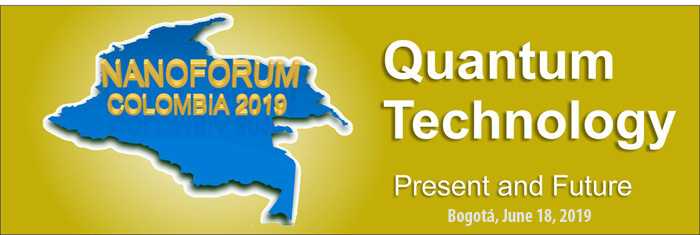 NanoForum Colombia 2019: Quantum Technology